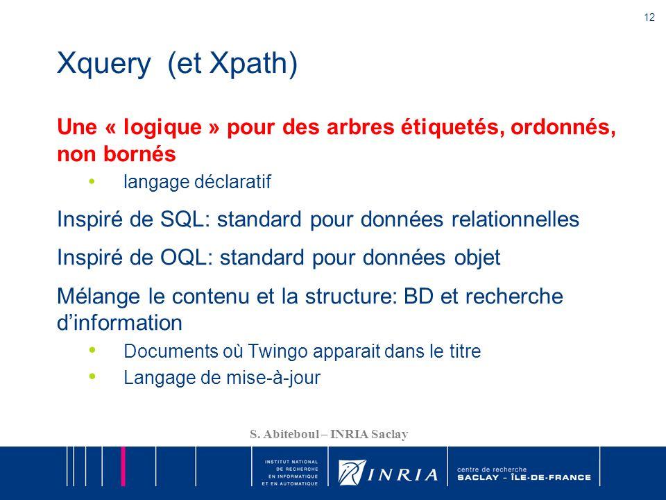 Xquery (et Xpath) Une « logique » pour des arbres étiquetés, ordonnés, non bornés. langage déclaratif.