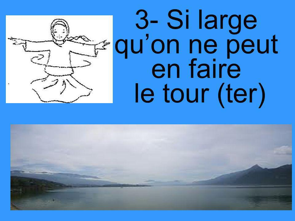 3- Si large qu'on ne peut en faire le tour (ter)