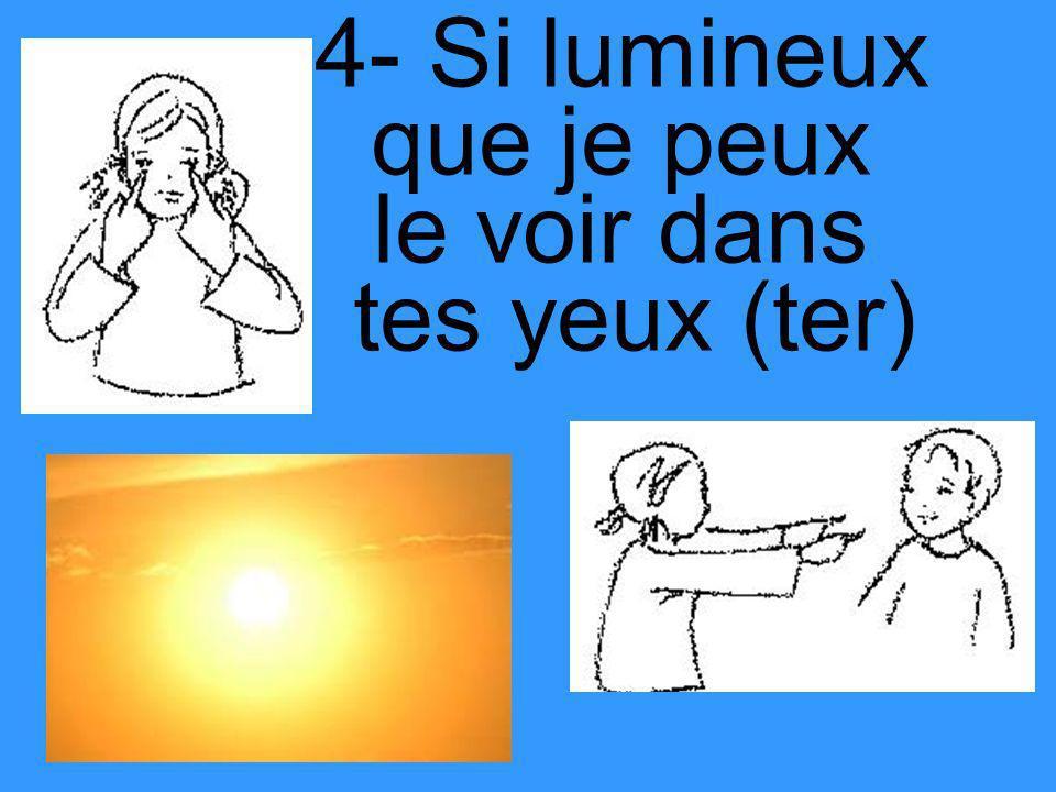 4- Si lumineux que je peux le voir dans tes yeux (ter)