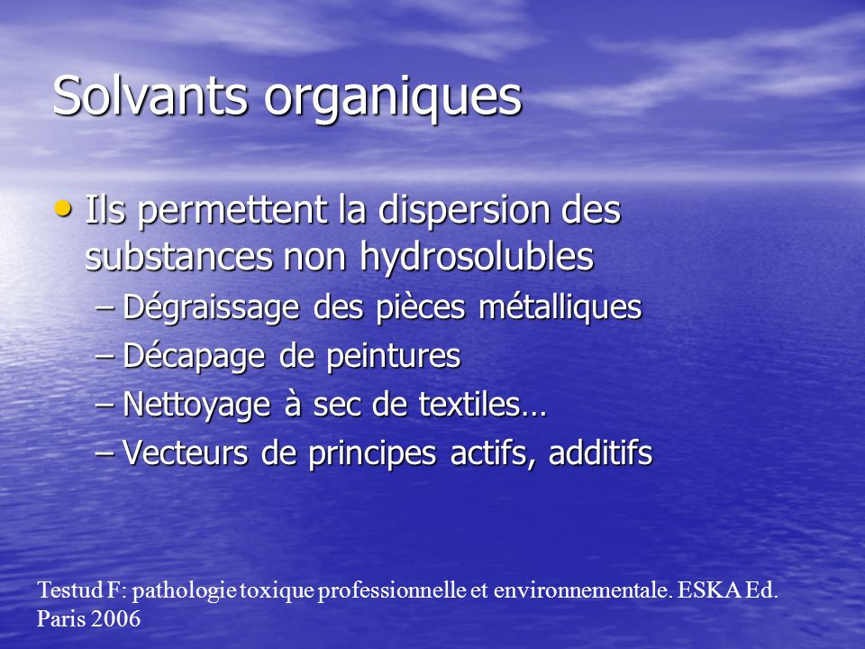 Solvants organiques Ils permettent la dispersion des substances non hydrosolubles. Dégraissage des pièces métalliques.