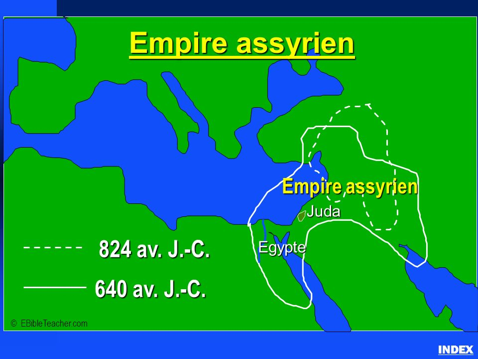 824 av. J.-C. 640 av. J.-C. Empire assyrien Juda Egypte INDEX