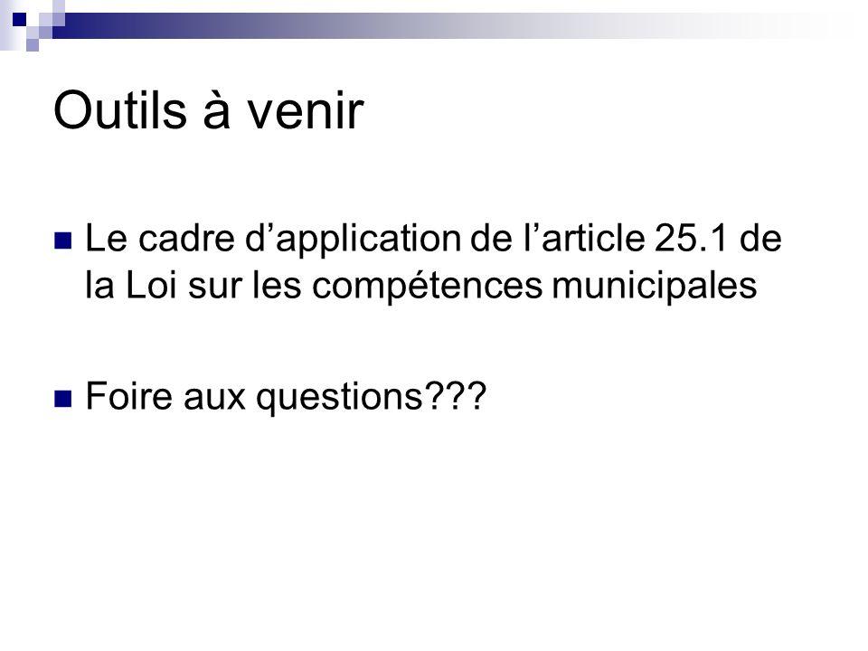 Outils à venir Le cadre d'application de l'article 25.1 de la Loi sur les compétences municipales.