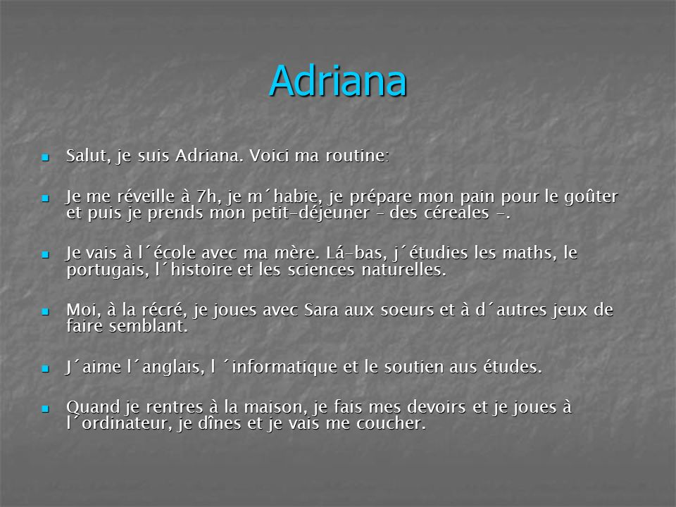 Adriana Salut, je suis Adriana. Voici ma routine: