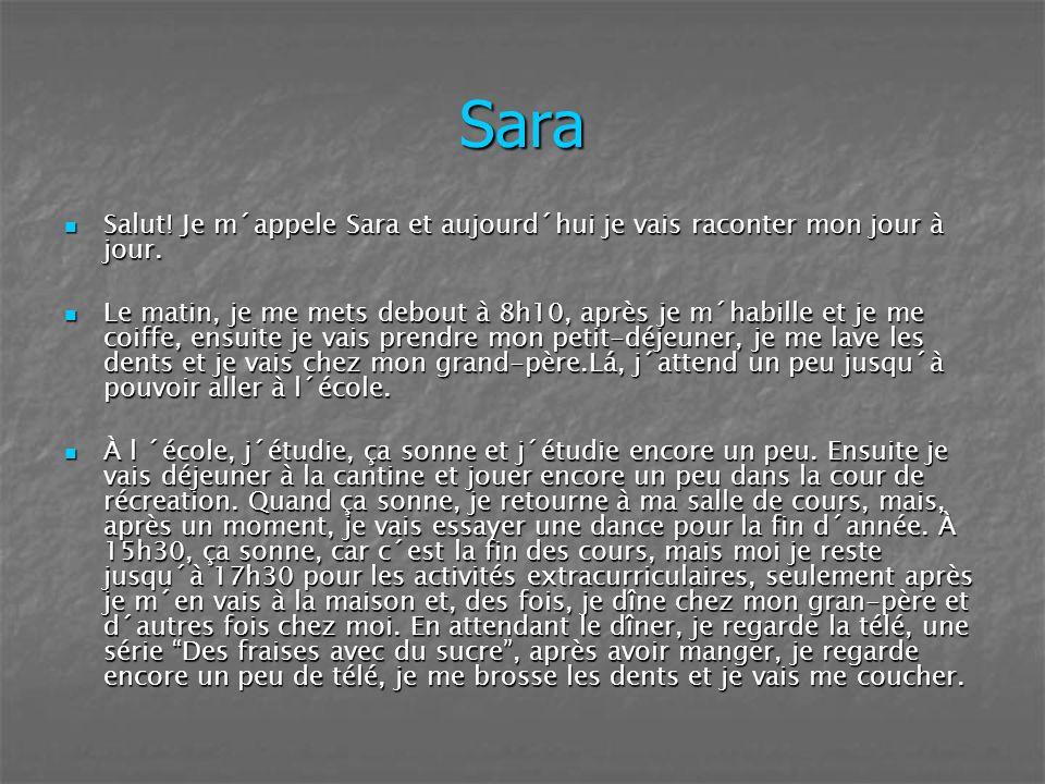 Sara Salut! Je m´appele Sara et aujourd´hui je vais raconter mon jour à jour.