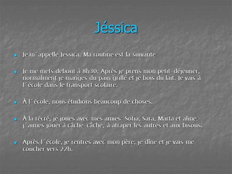 Jéssica Je m´appelle Jessica. Ma routine est la suivante: