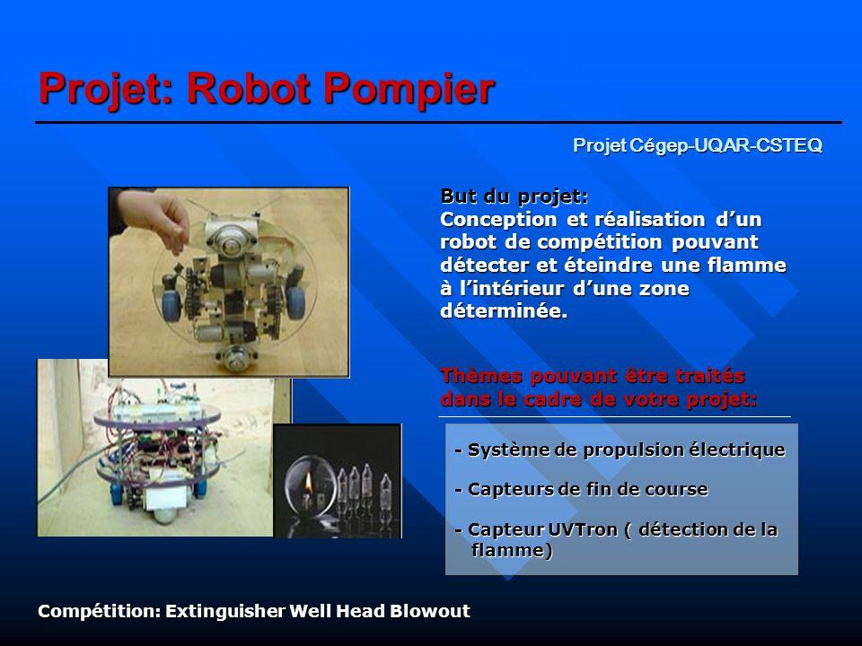 Projet: Robot Pompier Projet Cégep-UQAR-CSTEQ But du projet: