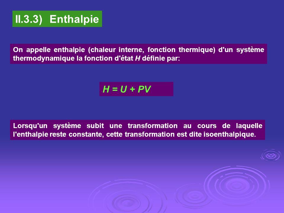 II.3.3) EnthalpieOn appelle enthalpie (chaleur interne, fonction thermique) d un système thermodynamique la fonction d état H définie par: