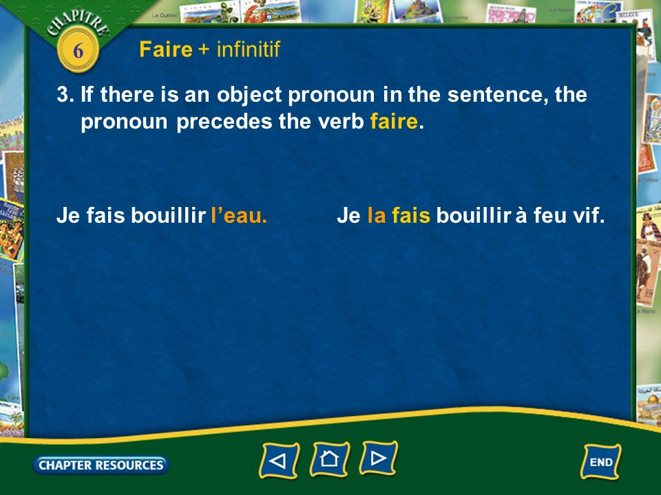 Faire + infinitif 3. If there is an object pronoun in the sentence, the. pronoun precedes the verb faire.