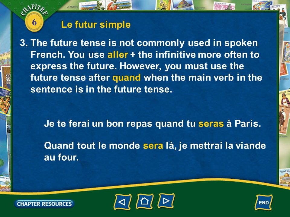 Le futur simple 3. The future tense is not commonly used in spoken. French. You use aller + the infinitive more often to.