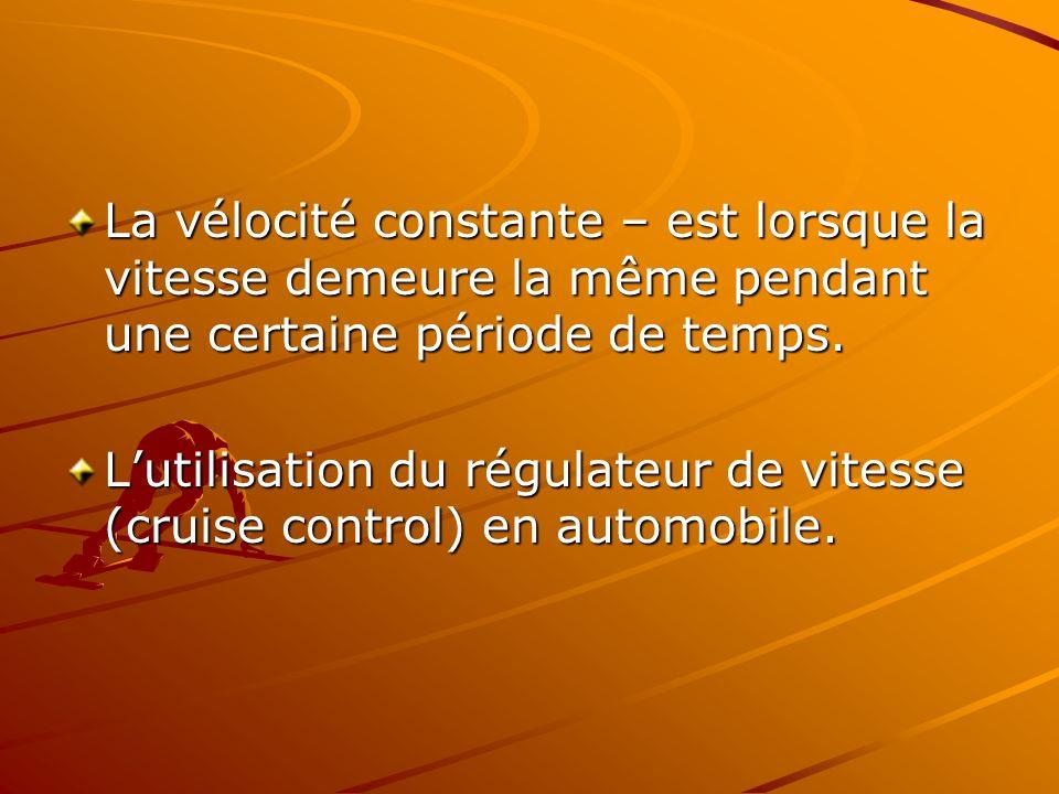 La vélocité constante – est lorsque la vitesse demeure la même pendant une certaine période de temps.