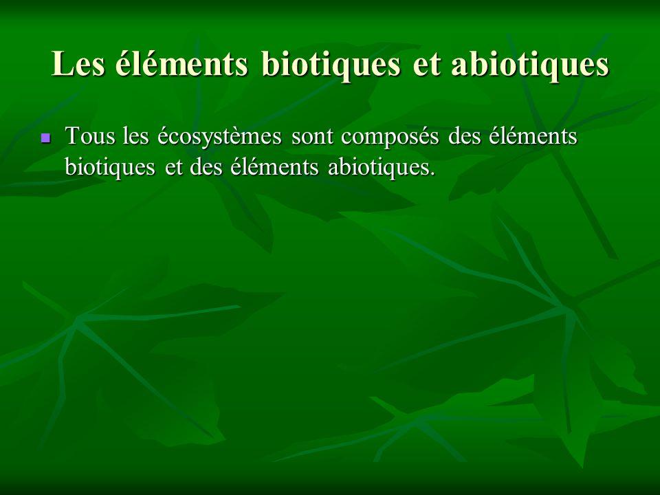 Les éléments biotiques et abiotiques