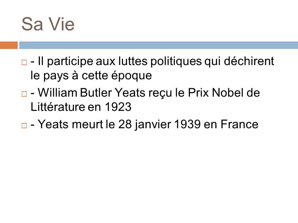 Sa Vie - Il participe aux luttes politiques qui déchirent le pays à cette époque. - William Butler Yeats reçu le Prix Nobel de Littérature en 1923.