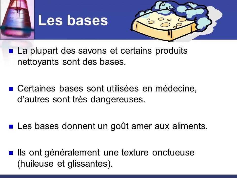Les bases La plupart des savons et certains produits nettoyants sont des bases.