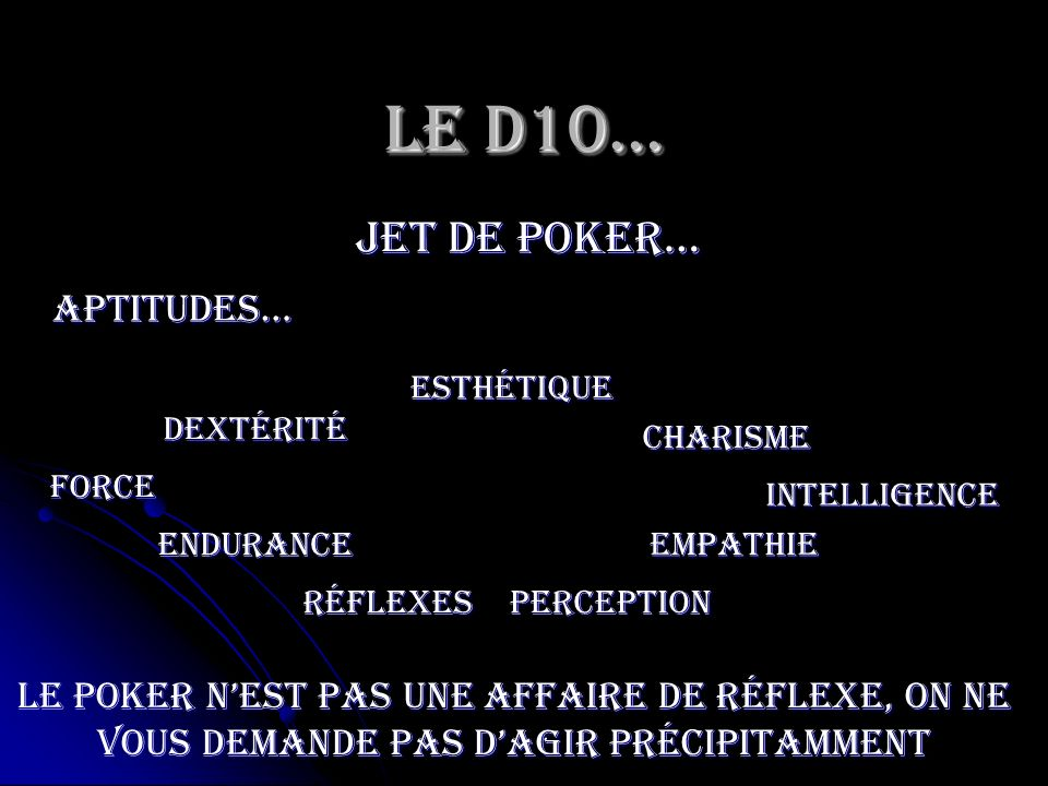 Le D10… jet de poker… Aptitudes…