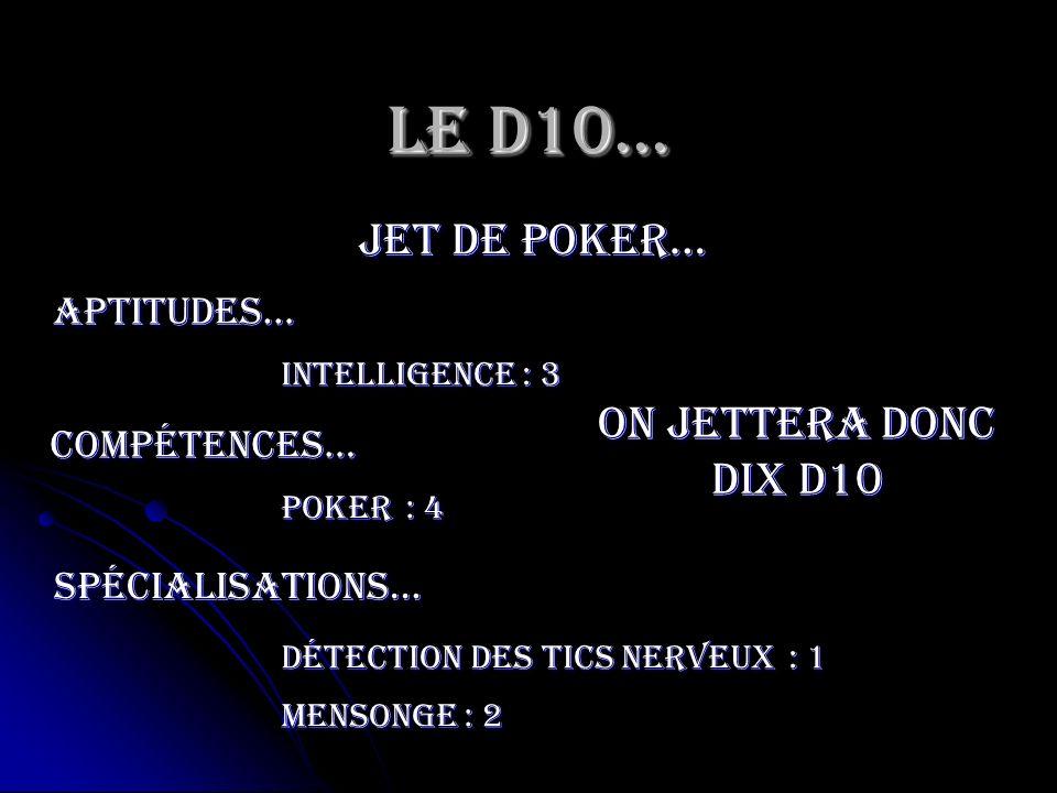 Le D10… jet de poker… On jettera donc dix d10 Aptitudes… compétences…