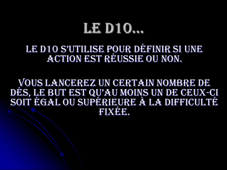 Le D10 s'utilise pour définir si une action est réussie ou non.