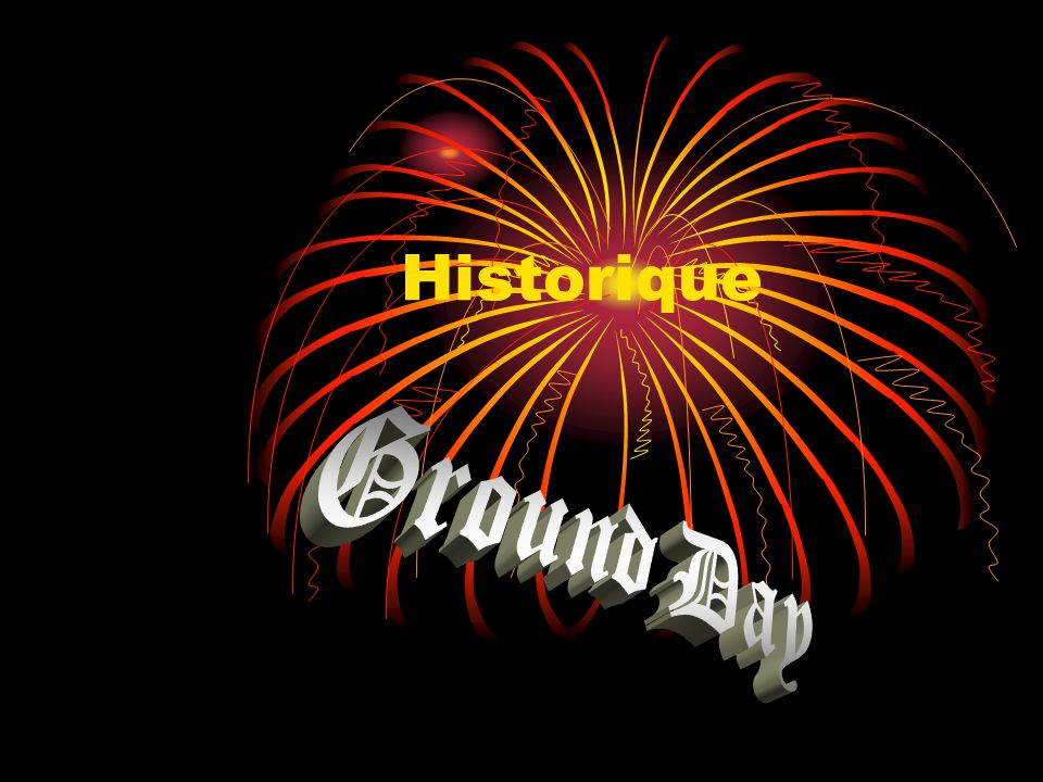 Historique Ground Day
