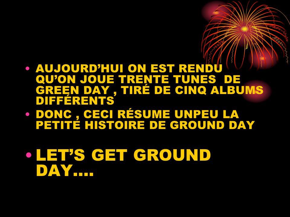 AUJOURD'HUI ON EST RENDU QU'ON JOUE TRENTE TUNES DE GREEN DAY , TIRÉ DE CINQ ALBUMS DIFFÉRENTS