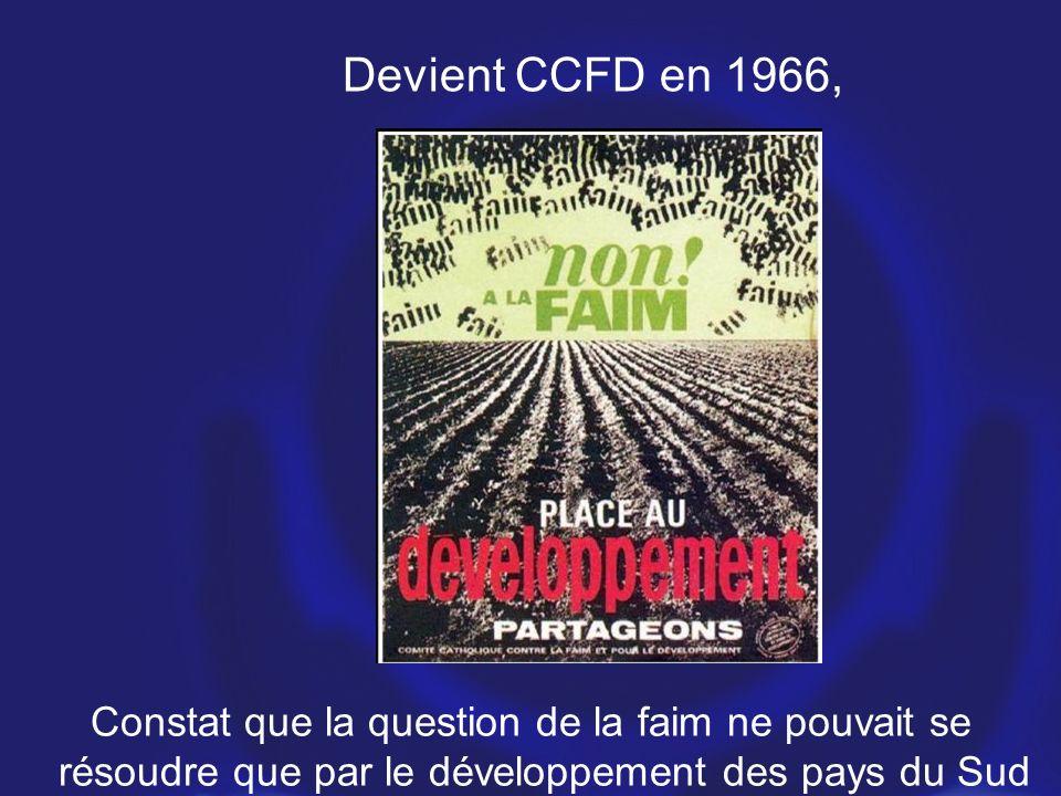 Devient CCFD en 1966,Constat que la question de la faim ne pouvait se résoudre que par le développement des pays du Sud
