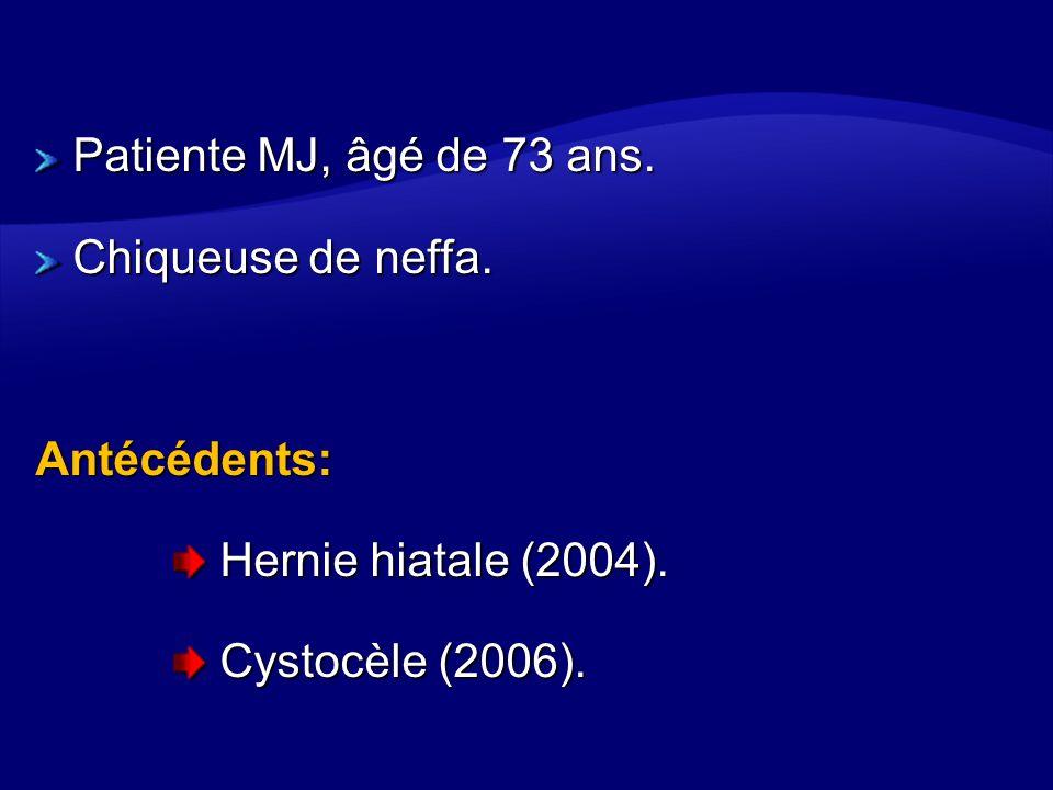 Patiente MJ, âgé de 73 ans. Chiqueuse de neffa. Antécédents: Hernie hiatale (2004).