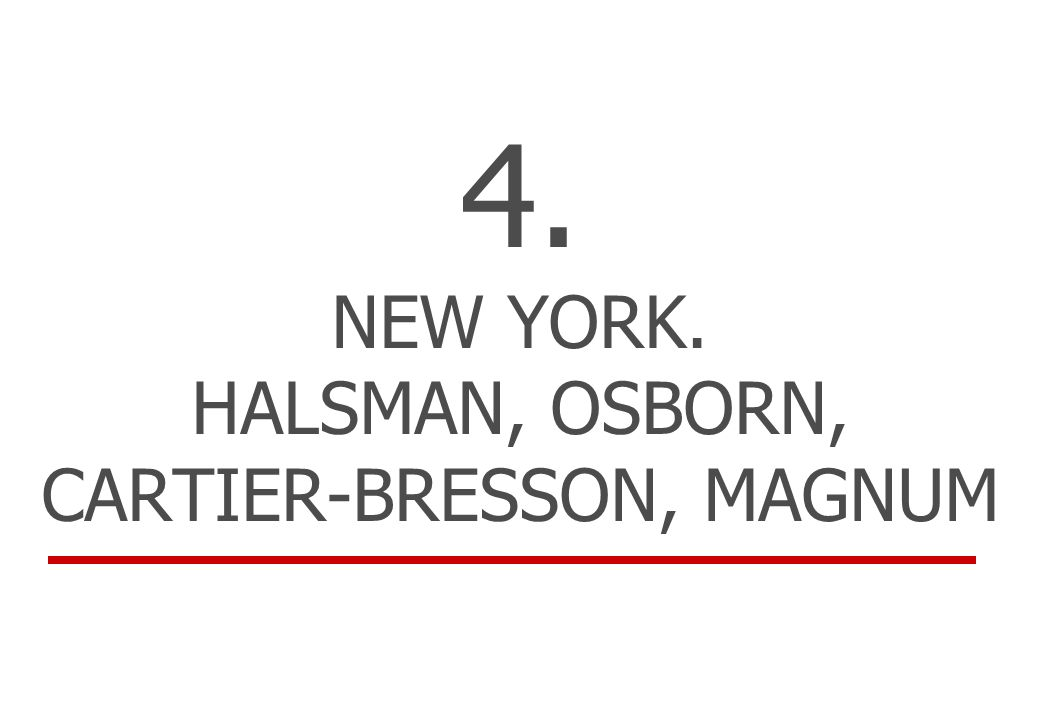 4. NEW YORK. HALSMAN, OSBORN, CARTIER-BRESSON, MAGNUM