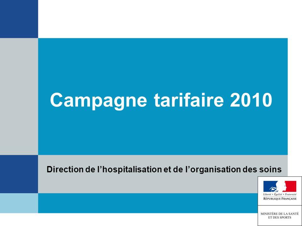 Campagne tarifaire 2010 Direction de l'hospitalisation et de l'organisation des soins 1