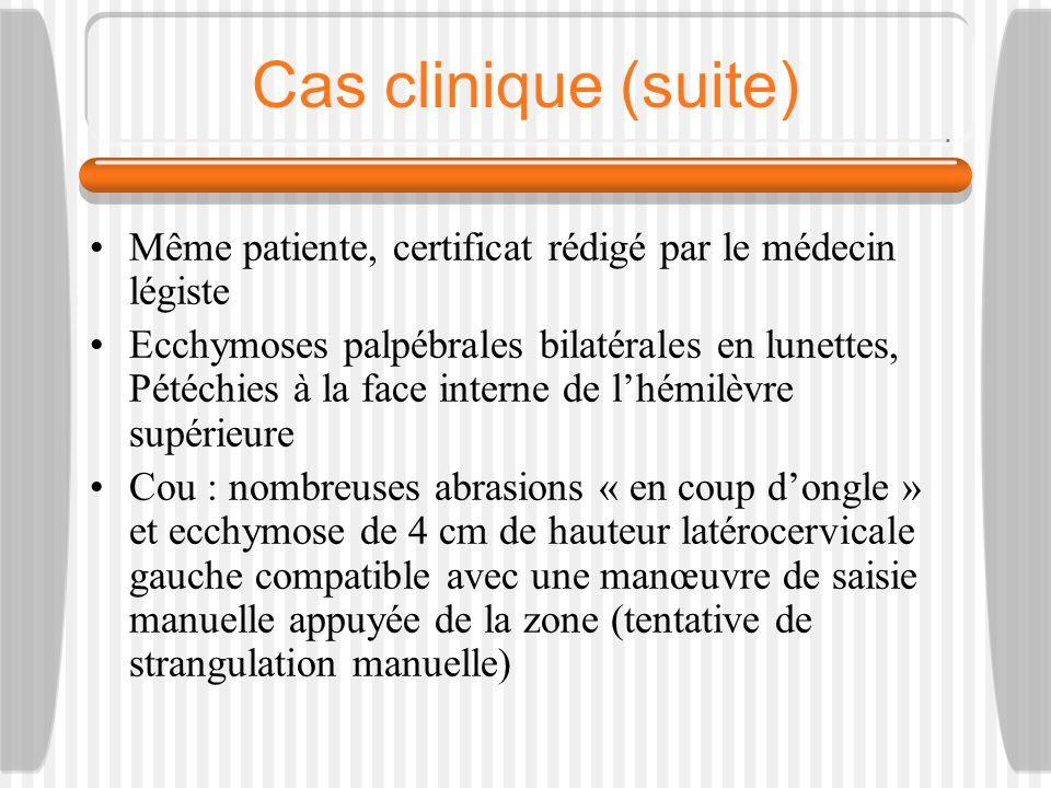 Cas clinique (suite) Même patiente, certificat rédigé par le médecin légiste.