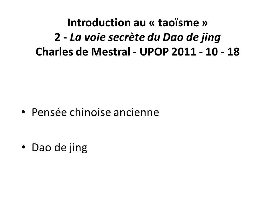 Introduction au « taoïsme » 2 - La voie secrète du Dao de jing Charles de Mestral - UPOP 2011 - 10 - 18