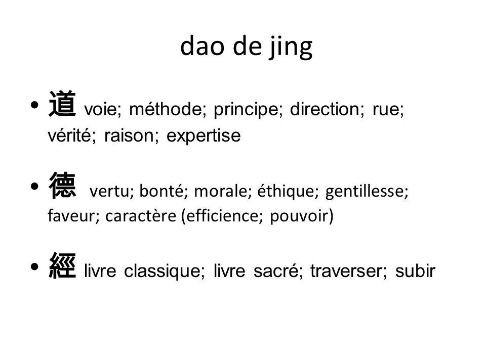 dao de jing 道 voie; méthode; principe; direction; rue; vérité; raison; expertise.