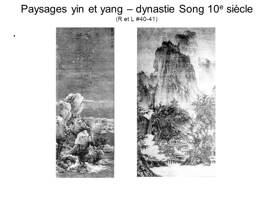 Paysages yin et yang – dynastie Song 10e siècle (R et L #40-41)