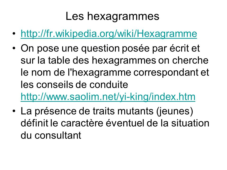 Les hexagrammes http://fr.wikipedia.org/wiki/Hexagramme