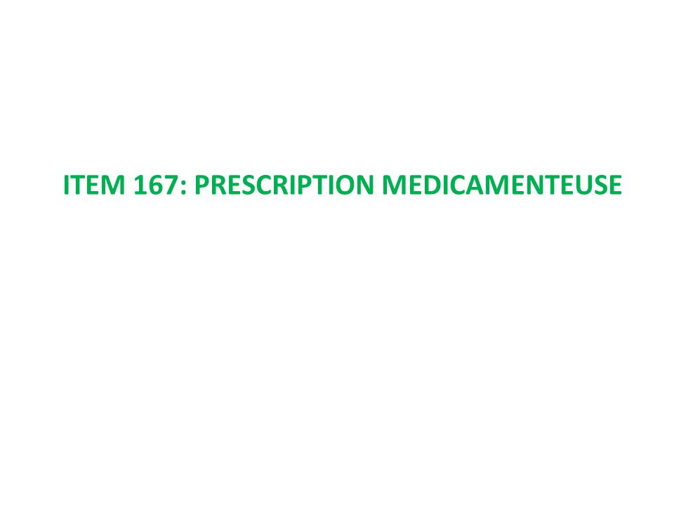 ITEM 167: PRESCRIPTION MEDICAMENTEUSE