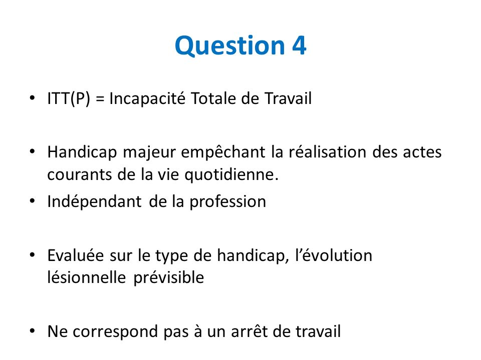 Question 4 ITT(P) = Incapacité Totale de Travail