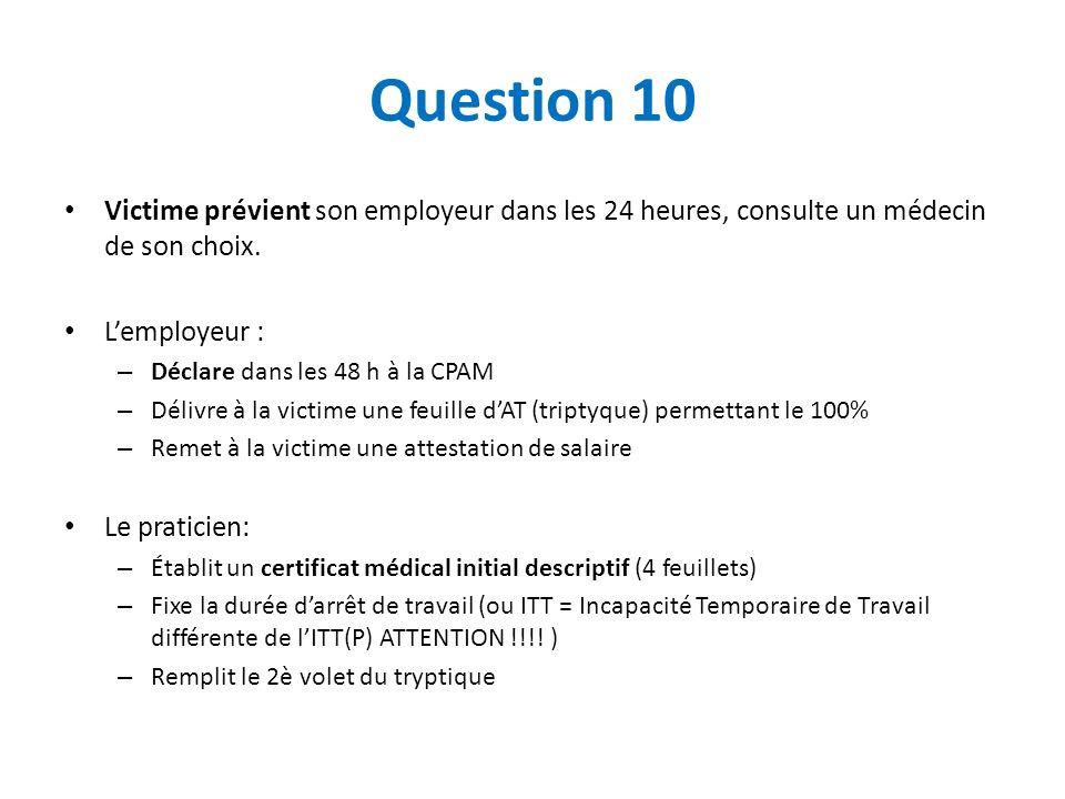 Question 10 Victime prévient son employeur dans les 24 heures, consulte un médecin de son choix. L'employeur :