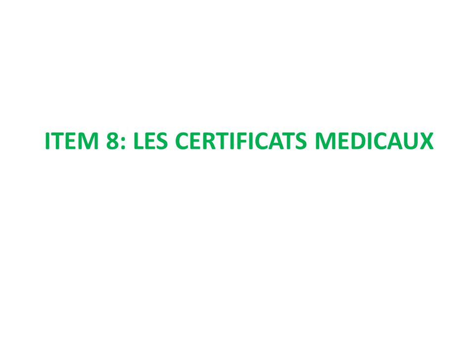 ITEM 8: LES CERTIFICATS MEDICAUX