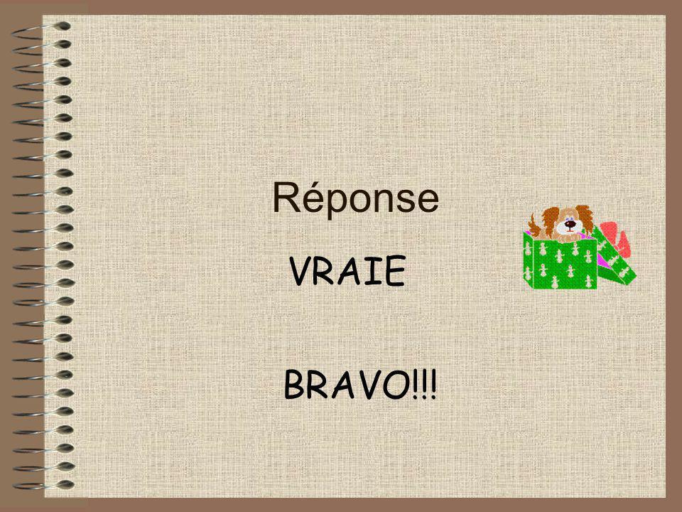 Réponse VRAIE BRAVO!!!