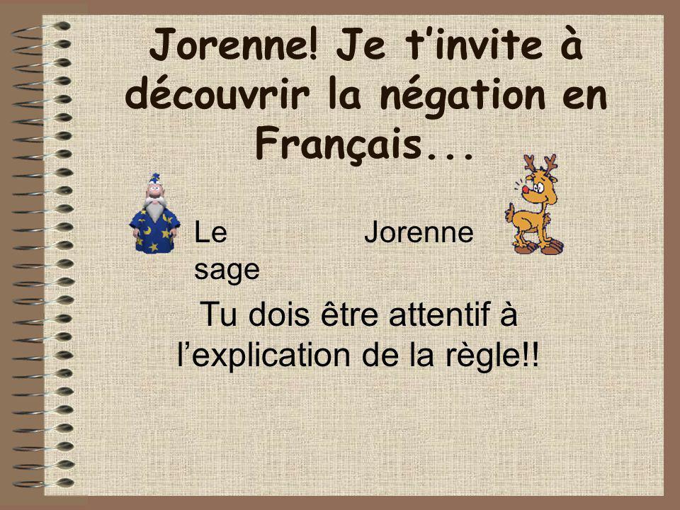 Jorenne! Je t'invite à découvrir la négation en Français...