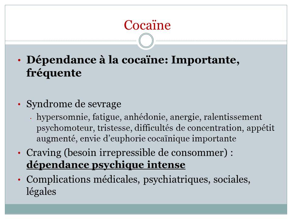 Cocaïne Dépendance à la cocaïne: Importante, fréquente