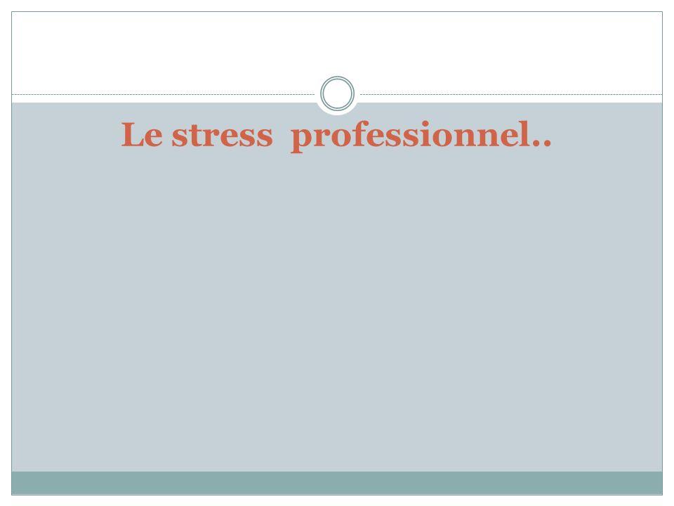 Le stress professionnel..