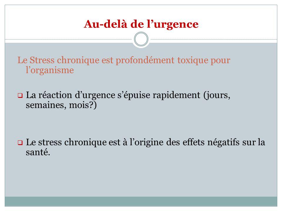 Au-delà de l'urgence Le Stress chronique est profondément toxique pour l'organisme.