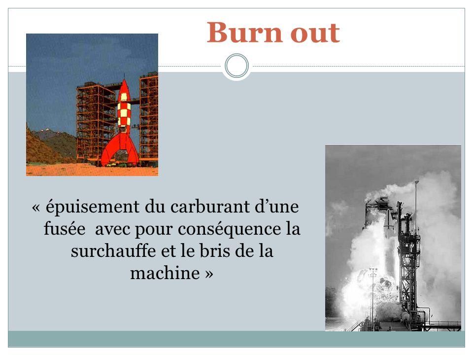Burn out « épuisement du carburant d'une fusée avec pour conséquence la surchauffe et le bris de la machine »