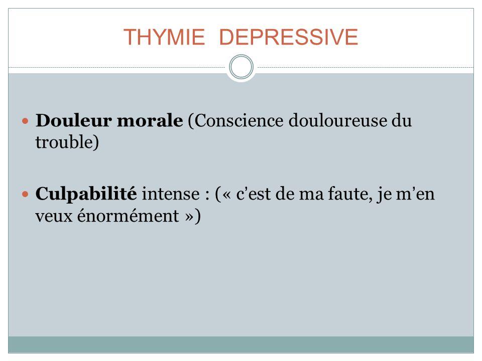 THYMIE DEPRESSIVE Douleur morale (Conscience douloureuse du trouble)