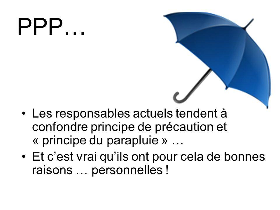 PPP… Les responsables actuels tendent à confondre principe de précaution et « principe du parapluie » …