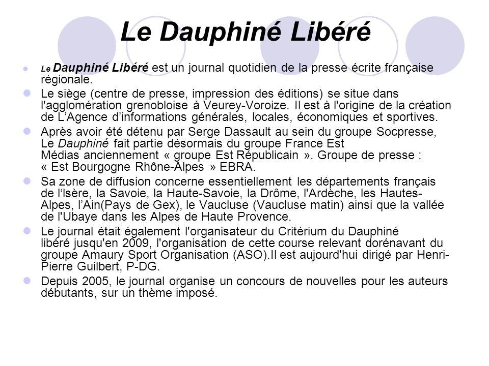 Le Dauphiné LibéréLe Dauphiné Libéré est un journal quotidien de la presse écrite française régionale.
