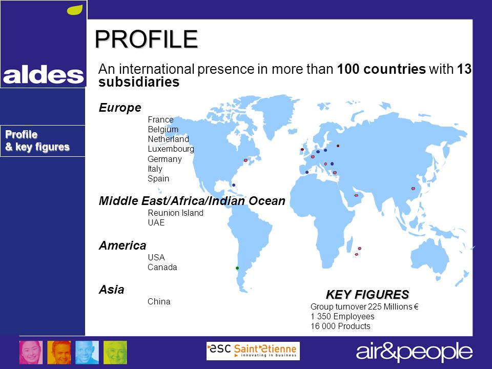 PROFILE An international presence in more than 100 countries with 13 subsidiaries. Europe. France.