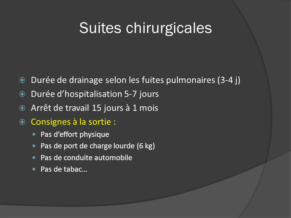 Suites chirurgicales Durée de drainage selon les fuites pulmonaires (3-4 j) Durée d'hospitalisation 5-7 jours.