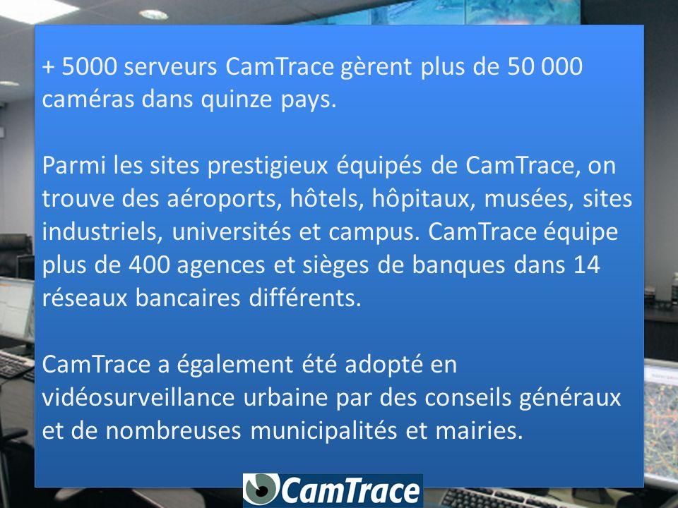 + 5000 serveurs CamTrace gèrent plus de 50 000 caméras dans quinze pays.