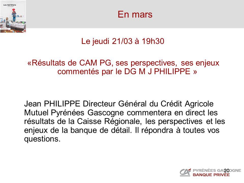 En mars Le jeudi 21/03 à 19h30. «Résultats de CAM PG, ses perspectives, ses enjeux commentés par le DG M J PHILIPPE »