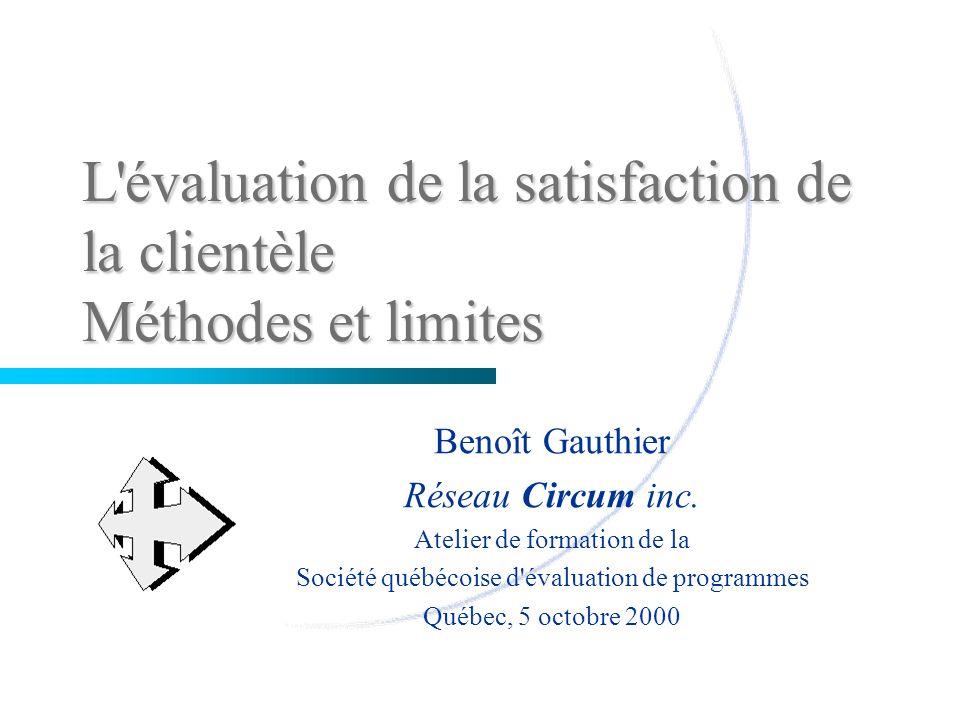 L évaluation de la satisfaction de la clientèle Méthodes et limites