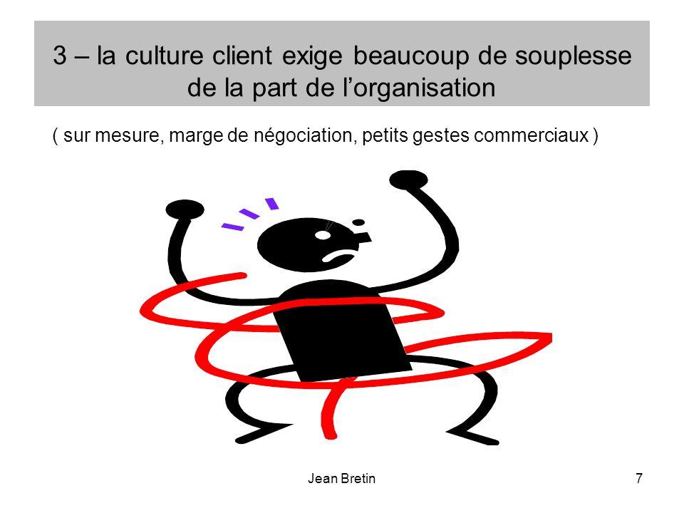 3 – la culture client exige beaucoup de souplesse de la part de l'organisation